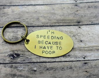 "Hand Stamped Brass Keychain ""I'm Speeding Because I Have To Poop"" *Funny Keychain*Humor*Best Friend Gift*White Elephant Gift*Gag Gift*"
