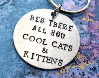 Tiger King Keychain - Hey There All You Cool Cats & Kittens - Hand Stamped Keychain - Carole Baskin - Funny Gift - White Elephant Gift -