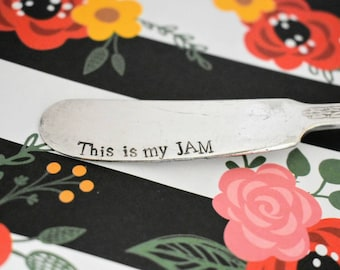 "Hand Stamped Butter Knife ""This Is My Jam"" -Jam Knife - Vintage Silverware - Hostess Gift - Funny Gift - Stamped Silverware"