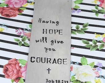Hand Stamped Bookmark - Having Hope Will Give You Courage - Hope Bookmark  - Gift for Her - Bible Bookmark - Bible Verse