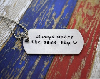 "Hand Stamped ""always under the same sky"" Dog Tag Necklace *Military Girlfriend*Military Wife*Personalized Dog Tag*Deployment Gift*"