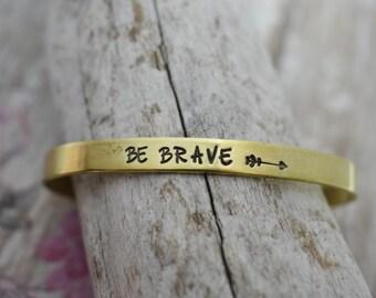 Be Brave Hand Stamped Metal Cuff Bracelet - Inspirational Bracelet - Strength - Encouragement Gift - Gift for Her - Brave Bracelet