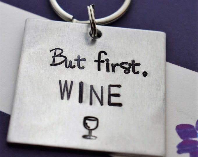 But First Wine - Hand Stamped Keychain -  Funny Keychain - Wine Lover - Best Friend Gift - Funny Keychain