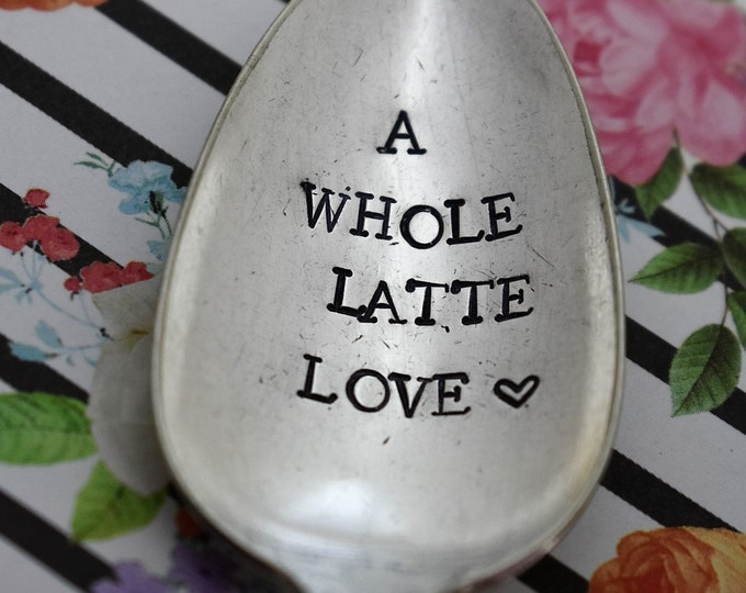 "Vintage Hand Stamped Teaspoon ""A Whole Latte Love"" *Unique Gift*Funny Gift**Personalized Gift*Coffee Gift*Coffee Drinker*"