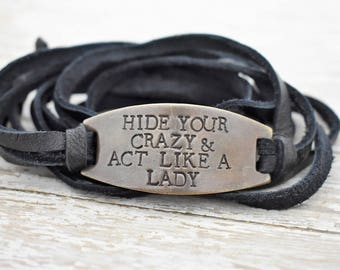 Hide Your Crazy & Act Like A Lady Hand Stamped Leather Wrap Bracelet *Country Music**Country Girl*