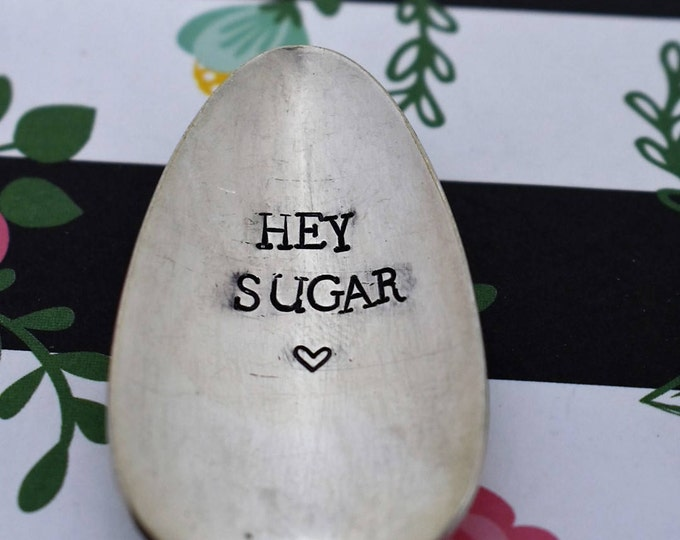 "Vintage Hand Stamped Teaspoon ""Hey Sugar"" *Unique Gift**Funny Gift**Tea Drinker**Coffee Drinker**Personalized Gift**Stamped Teaspoon*"