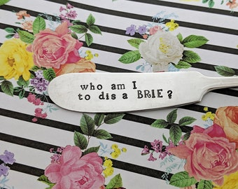 "Hand Stamped Vintage Knife ""who am I to dis a BRIE?"" - Cheese Knife*Vintage Silverware*Hostess Gift*Funny Gift*Stamped Silverware"