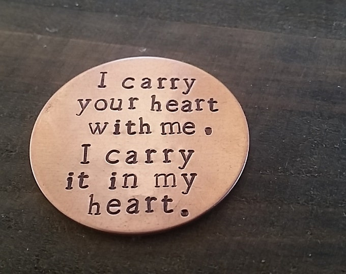 I Carry Your Heart With Me - Hand Stamped *Remembrance Coin*Memorial Coin*Memorial Pocket Token*Sympathy Gift*
