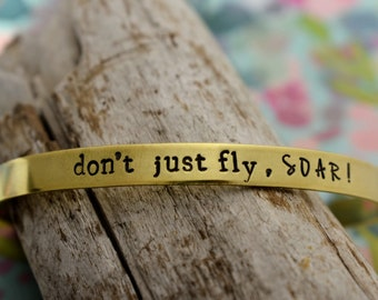 Don't Just Fly, Soar! Hand Stamped Cuff Bracelet - Inspirational Bracelet -Graduation Gift - Motivational Jewelry