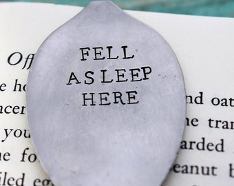 Fell Asleep Here *Hand Stamped* Upcycled  Spoon Bookmark*Unique Bookmark*Spoon Bookmark