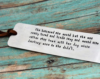 Hand Stamped Metal Bookmark - Funny Bookmark - Best Friend Gift - Gift For Her - She Believed She Could