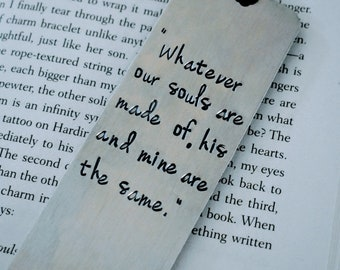 Whatever Our Souls Are Made Of Hand Stamped Metal Bookmark - Book Lover - Bookworm - Book Accessory - Wuthering Heights