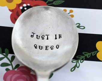 Just In Queso Vintage Hand Stamped Spoon - Cheese Lover - Queso Spoon - Funny Spoon - Funny Gift