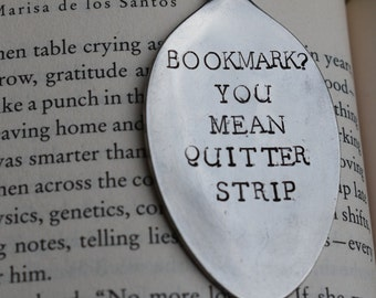 Hand Stamped Upcycled  Spoon Bookmark*Bookmark? You Mean Quitter Strip*Unique Bookmarks*Spoon Bookmarks