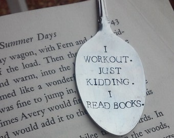 I Workout. Just Kidding. I Read Books. *Hand Stamped* Upcycled Spoon Bookmark*Unique Bookmarks*Spoon Bookmarks