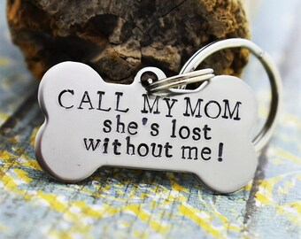 Hand Stamped Stainless Steel Dog Collar Tag -Call My Mom She's Lost Without Me-Dog Tag-Pet ID Tag-Dog Mom - Dog Lover