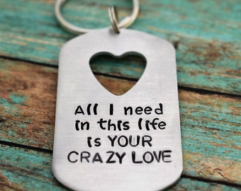 All I Need in this life is Your Crazy Love Hand Stamped on Heart Cut Out Dog Tag Keychain *Gift for Spouse*Valentine's Gift*Anniversary Gift