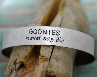 "Hand Stamped ""Goonies Never Say Die"" Metal Cuff Bracelet *Personalized Jewelry**Custom Bracelet**Fun Bracelet*80s Jewelry*"