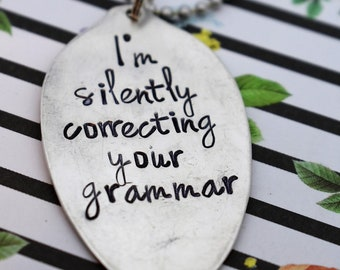 Teacher Gift - I'm Silently Correcting Your Grammar - *Grammar Police*Upcycled Spoon*Gift For Her*Teacher Appreciation*Teacher's Gift*