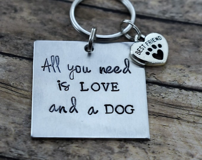 Hand Stamped Keychain - All You Need Is Love And A Dog - Dog Lover - Pet - Dog Mom - Animal Lover