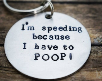 """Hand Stamped Keychain """"I'm Speeding Because I Have to Poop!"""" *Funny Gift*White Elephant*Best Friends*Funny Keychain*"""