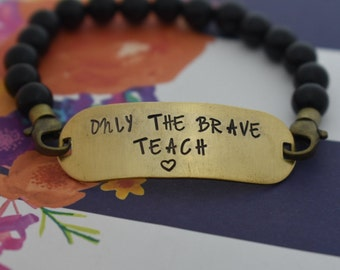 Hand Stamped Brass - Only The Brave Teach - Hand Stamped Bracelet - Teacher's Gift - Teacher - Beaded Elastic Bracelet - Gift for Her