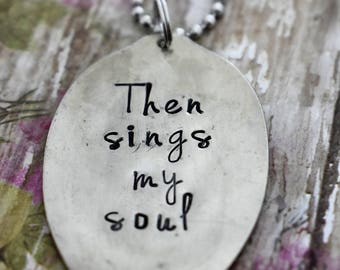 """Hand Stamped Spoon Necklace """"Then sings my soul"""" *Upcycled Spoon**Gift For Her*Christian Jewelry*Religious Necklace*Hymn*Lyrics"""
