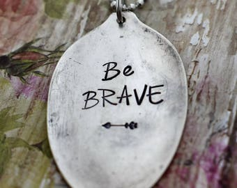 """Hand Stamped Spoon Necklace """"Be Brave"""" *Upcycled Spoon**Gift For Her*Unique Gift*Spoon Necklace*Strong*Religious Jewelry*Cancer Survivor"""