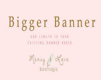 Add Length to Any Banner By the Foot at Mercy & Love Boutique!