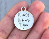 Motivational Stainless Steel Charm - Be Bold Be Brave Be You - ZF526