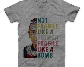 RBG Not Fragile Like a Flower Fragile Like a Bomb Womens Rights Tshirt S-6XL