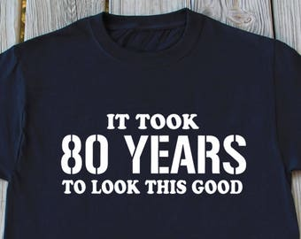 80th Birthday Gift It Took 80 Years To Look This Good Shirts Gifts For Shirt Grandpa Grandma