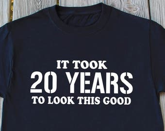 20th Birthday Gift It Took 20 Years To Look This Good T Shirts For Funny Shirt Old Turning
