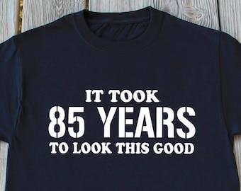 85th Birthday Shirt Funny Turning 85 Years Old