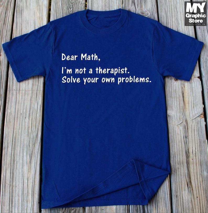 Dear Math Shirt Funny Geek Shirt Nerd Shirt School Shirt College Shirt  Match Gift Idea School Teacher Shirt Geek Gift Nerd Gift