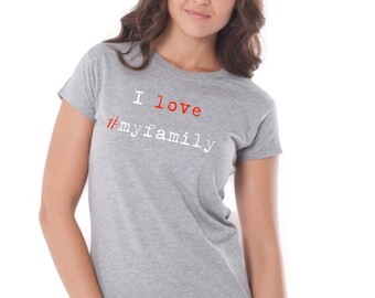 Women tee I LOVE #MYFAMILY