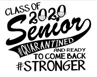 Senior 2020 Quarantined Digital File - DIY - Svg, Dxf, Eps, Png, Jpg - Customize your colors