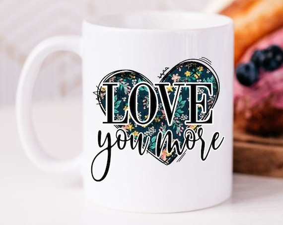 Love You More Custom Ceramic Coffee Mug, Coffee Lover Mom, Mothers Day Gift, Gift for Mom Grandma Sister Friend, Personalized Gifts under 20