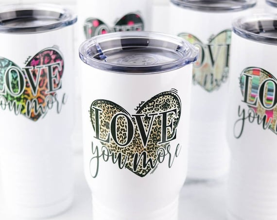 Love You More Personalized Custom 20 oz Stainless Steel Tumbler Cup Mug