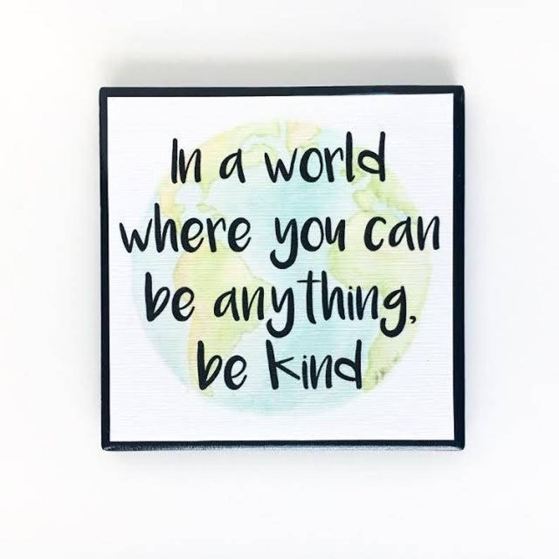 In a world where you can be anything be kind  Handmade image 0