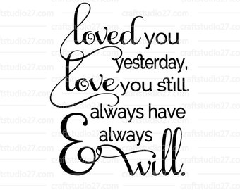 "Directe download: Quote SVG ""Loved You Yesterday, Love You Still, Always Have And Always Will"" voor Silhouette Cameo, Cricut en Print."