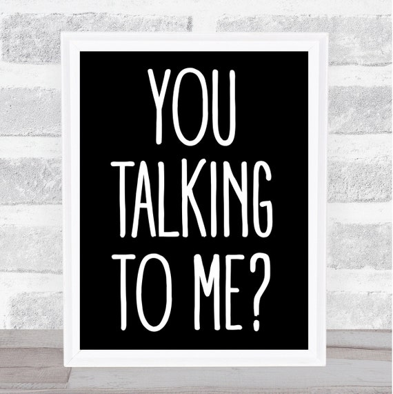 Black You Talking To Me Taxi Driver Movie Quote Wall Art Print Etsy