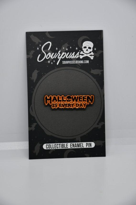 Sourpuss Halloween Is Everyday Enamel Pin