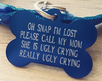 Personalized Pet Tags, Really ugly crying, Oh Snap, dog id tag, custom pet tags, Pet id tags, 7 colors available! - info on back