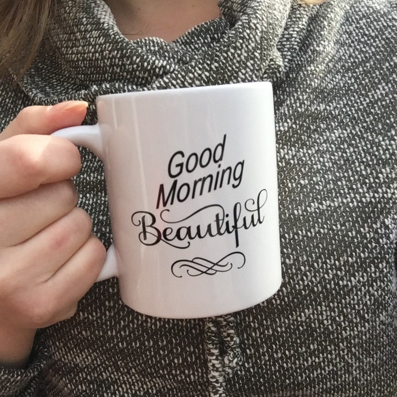 Good Morning Beautiful Coffee Mug Gift For Her Etsy