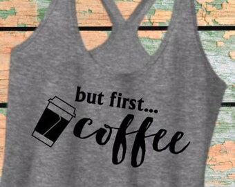 But First Coffee Shirt. But First Coffee Tank Top. OK But First Coffee Shirt. OK But First Coffee Tank Top. But First Coffee T Shirt (12085)