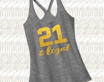 21 and Legal Birthday Shirt. Racerback Strappy Tank Top. [21st Birthday Shirt. 21st Birthday Gift for Her. Birthday Party] (12049)