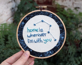 Home is Wherever I'm With You Embroidery Hoop Art 5 inch