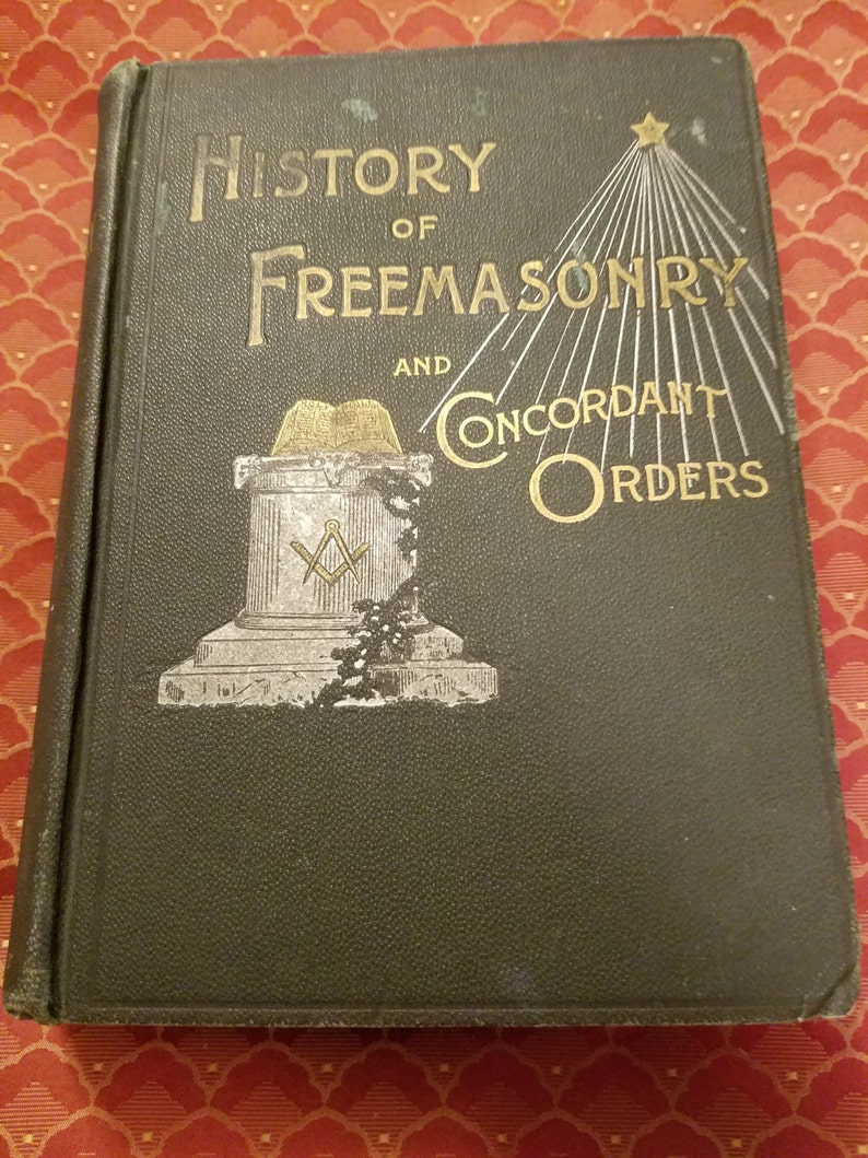 Vintage Book History of Freemasonry and Concordant Orders Copyright 1890 by  Lee C  Hascall The Fraternity Publishing Company 1897 Edition