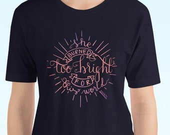 She Burned Too Bright For This World Literary Quote Women's Shirt | Emily Bronte and Wuthering Heights Graphic T-shirt for Book Lovers, Lit